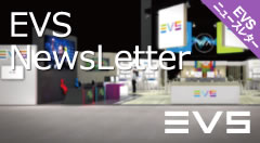 EVSニュースレター4月号 NAB2019 EVS新製品情報